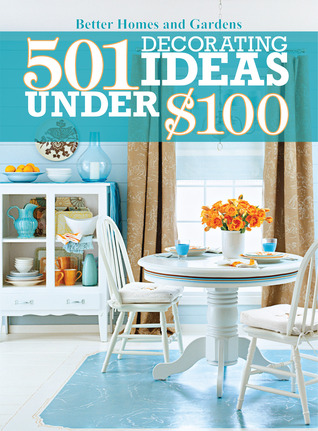 501 Decorating Ideas Under 100 By Better Homes And Gardens