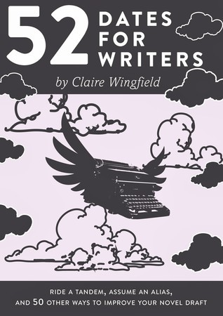 52 Dates for Writers - Ride a Tandem, Assume an Alias, and 50 Other Ways to Improve Your Novel Draft