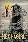 The Melancholy of Mechagirl by Catherynne M. Valente