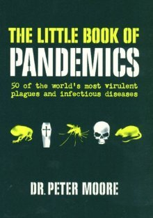 The Little Book of Pandemics: 50 of the World's Most Virulent Plagues and Infectious Diseases