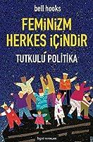 Feminizm Herkes İçindir: Tutkulu Politika