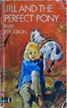 Jill and the Perfect Pony (Jill's Ponies, #7)