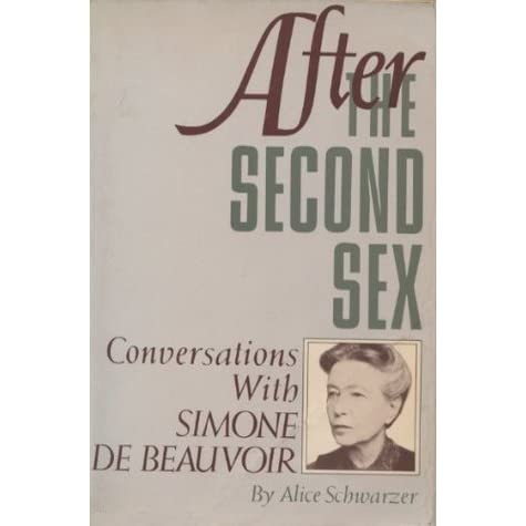 After The Second Sex Conversations With Simone De Beauvoir By Alice Schwarzer