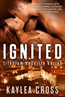 Ignited (Titanium Security, #1)