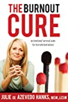The Burnout Cure: An Emotional Survival Guide for Overwhelmed Women