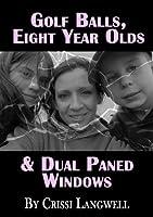 Golf Balls, Eight Year Olds & Dual Paned Windows