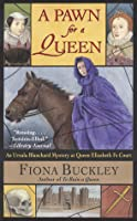 A Pawn for a Queen: An Ursula Blanchard Mystery at Queen Elizabeth I's