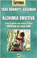 Alchimia emotiva. Come la mente può curare il cuore