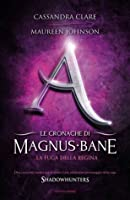 La fuga della regina (Le cronache di Magnus Bane, #2)