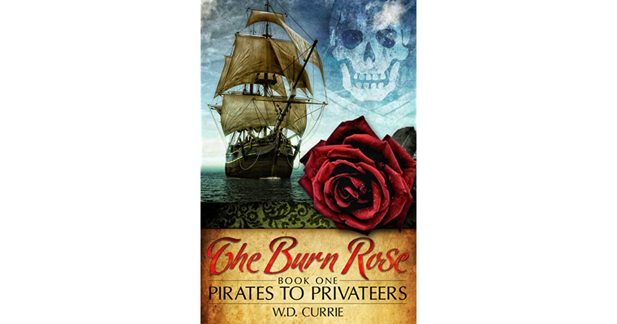 The Burn Rose: Pirates to Privateers (Burn Rose Pirates Book 1)