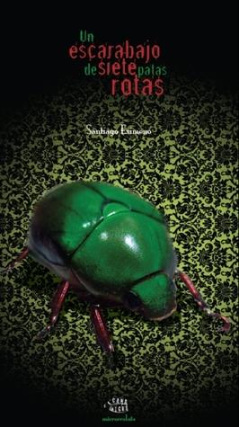 Un escarabajo de siete patas rotas by Santiago Eximeno
