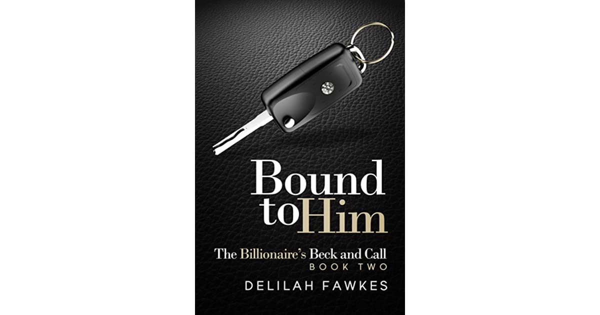 Bound to Him, Part 4 (The Billionaires Beck and Call, Book 2 - Bound to)