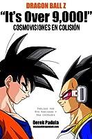 Dragon Ball Z 'It's Over 9,000!' Cosmovisones en colisión