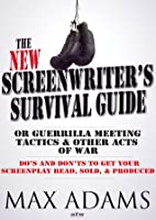 The New Screenwriter's Survival Guide: Or, Guerilla Meeting Tactics and Other Acts of War