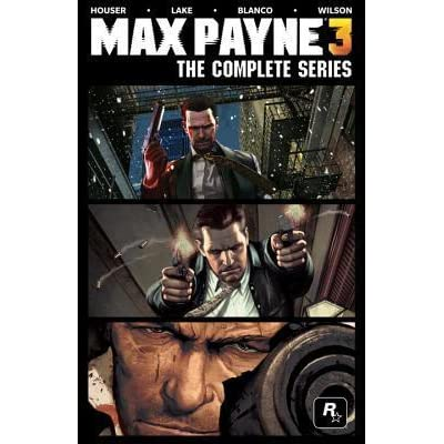 Max Payne 3 The Complete Series By Dan Houser