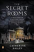 The Secret Rooms: A True Story of a Haunted Castle, a Plotting Duchess, and a Family Secret