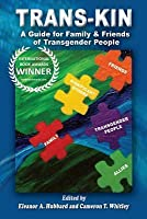 Trans-Kin: A Guide for Family and Friends of Transgender People
