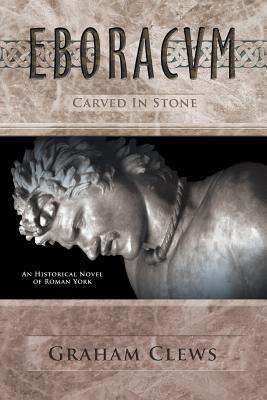 Eboracvm: Carved in Stone (The Eboracvm Trilogy , #3)