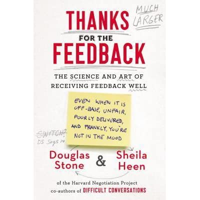 Thanks for the Feedback: The Science and Art of Receiving Feedback