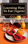 Learning How to Eat by Brian V. Menard