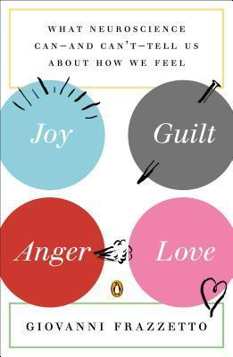 Joy-Guilt-Anger-Love-What-Neuroscience-Can-and-Can-t-Tell-Us-About-How-We-Feel