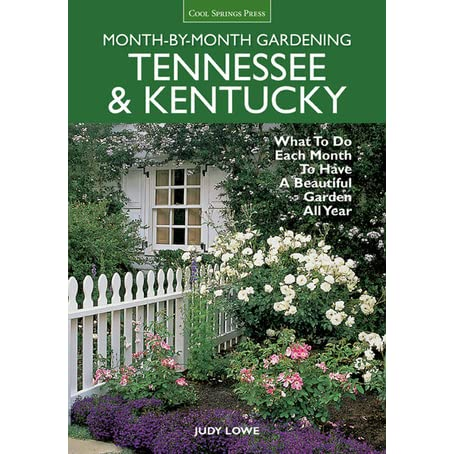 Tennessee U0026 Kentucky Month By Month Gardening: What To Do Each Month To  Have A Beautiful Garden All Year By Judy Lowe