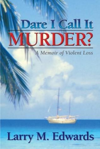 Dare I Call It Murder? - A Memoir of Violent Loss