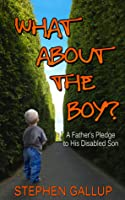 What About the Boy? A Father's Pledge to His Disabled Son