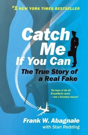 Catch Me If You Can The True Story Of A Real Fake By Frank W