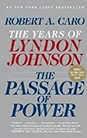 The Passage of Power (The Years of Lyndon Johnson, #4)