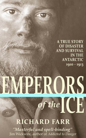 Emperors of the Ice A True Story of Disaster and Survival in the Antarctic, 1910-13