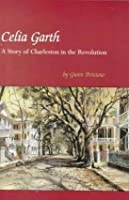 Celia Garth: A Story of Charleston in the Revolution