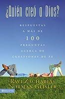 ¿Quién creó a Dios?: Y respuestas a más de cien preguntas acerca de cuestiones de fe