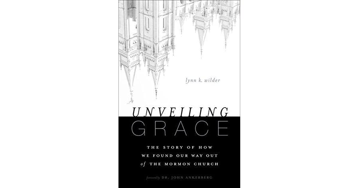 Unveiling Grace The Story Of How We Found Our Way Out Of The Mormon