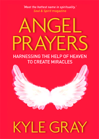 Angel Prayers: Harnessing the Help of Heaven to Create