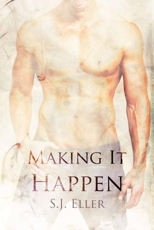 Making It Happen by S.J. Eller