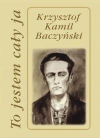 To Jestem Cały Ja By Krzysztof Kamil Baczyński