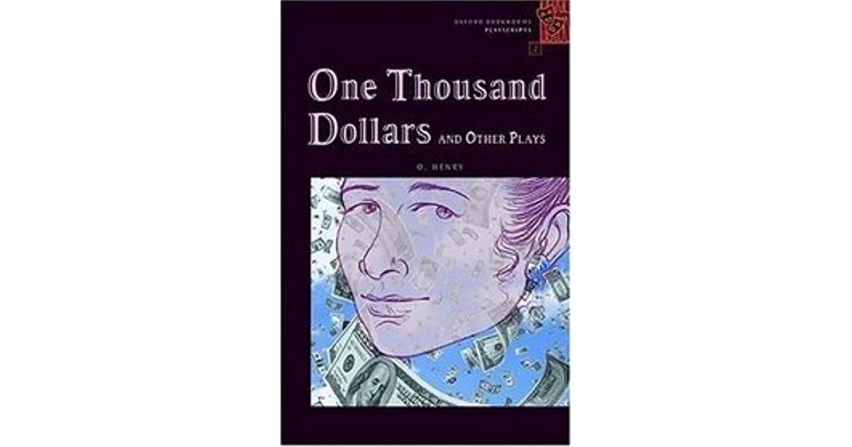 one thousand dollars o henry Henry unselfishly gives miss hayden her money (actually willed to him) and tells her he loves her she apologizes because she won't or can't accept his love.