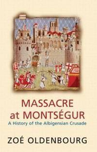 Massacre at Montségur: A History of the Albigensian Crusade