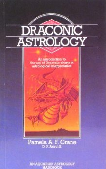 Draconic Astrology: An Introduction To The Use Of Draconic Charts In