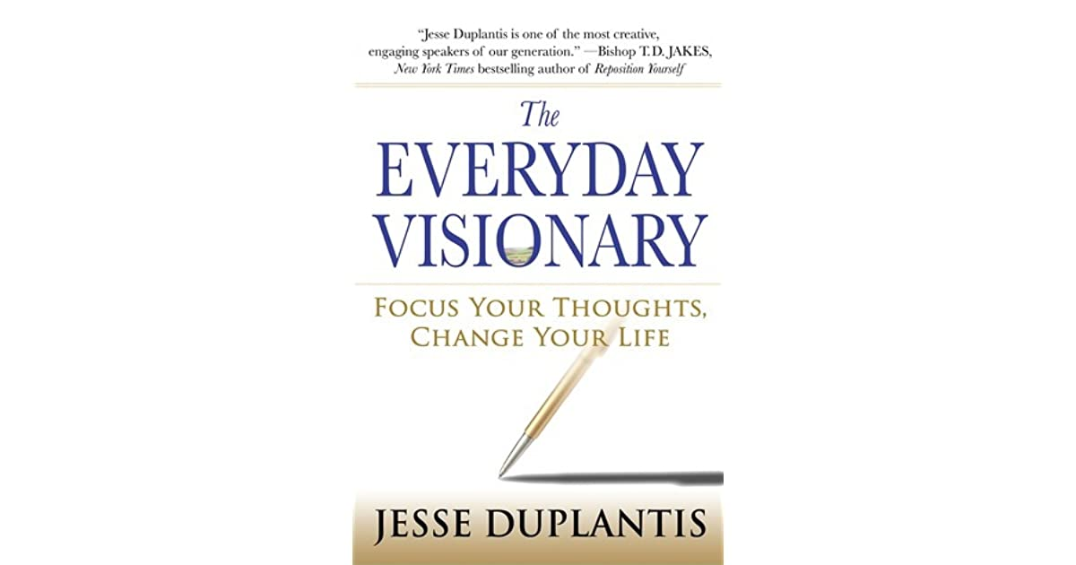 The Everyday Visionary: Focus Your Thoughts, Change Your Life