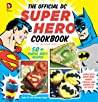 The Official DC Super Hero Cookbook: 60+ Simple, Tasty Recipes for Growing Super Heroes