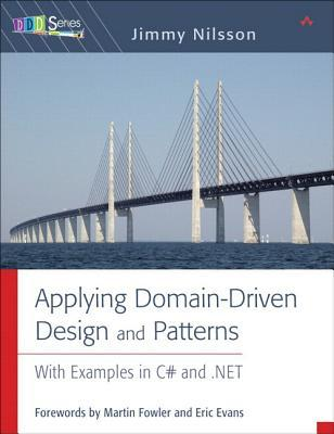 Applying Domain-Driven Design and Patterns : With Examples in C# and .NET
