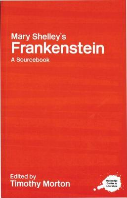 Mary Shelley's Frankenstein: A Routledge Study Guide and Sourcebook