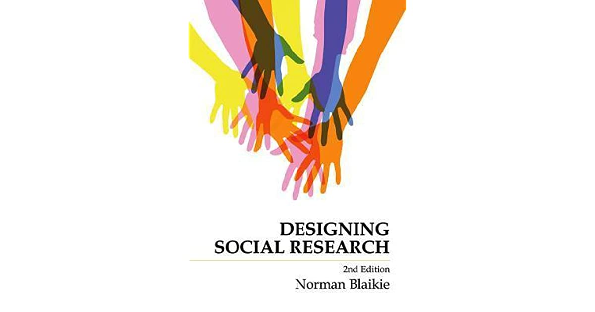 Designing Social Research The Logic Of Anticipation By Norman Blaikie