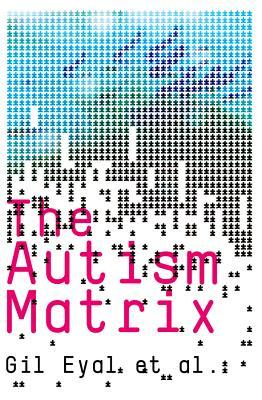 The Autism Matrix: The Social Origins of the Autism Epidemic