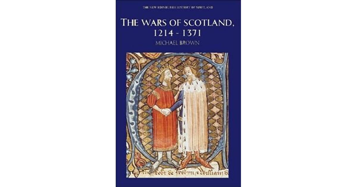 The Wars Of Scotland 1214 1371 By Michael Brown