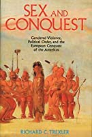 Sex and Conquest: Gender Construction and Political Order During the European Conquest of the Americas