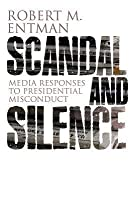 Scandal and Silence: Media Responses to Presidential Misconduct