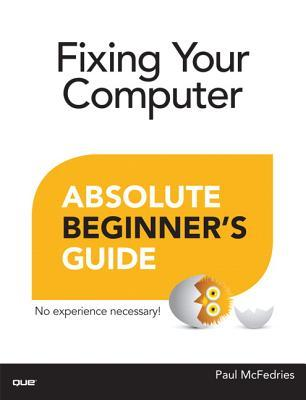 Fixing Your Computer: Absolute Beginner's Guide